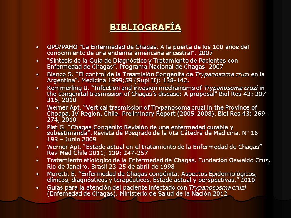 BIBLIOGRAFÍAOPS/PAHO La Enfermedad de Chagas. A la puerta de los 100 años del conocimiento de una endemia americana ancestral . 2007.