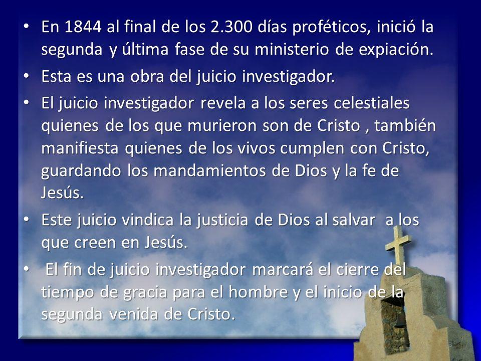 En 1844 al final de los 2.300 días proféticos, inició la segunda y última fase de su ministerio de expiación.