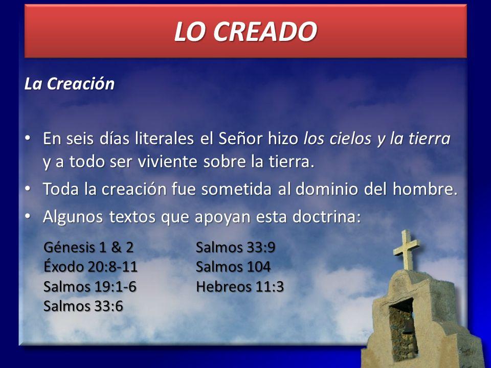 LO CREADO La Creación. En seis días literales el Señor hizo los cielos y la tierra y a todo ser viviente sobre la tierra.