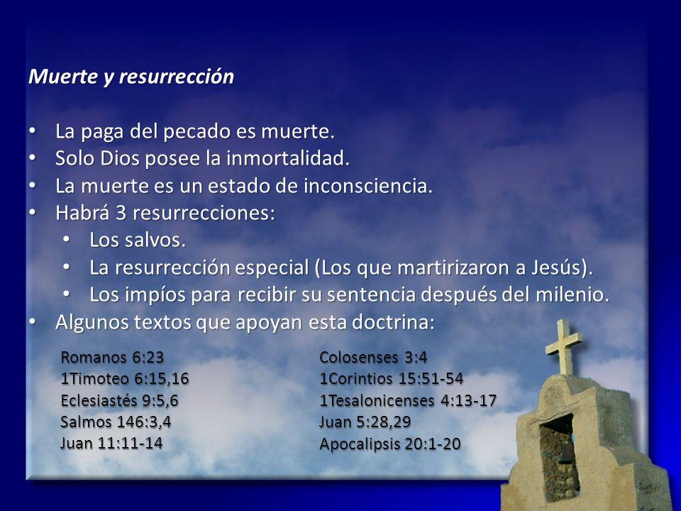 La paga del pecado es muerte. Solo Dios posee la inmortalidad.