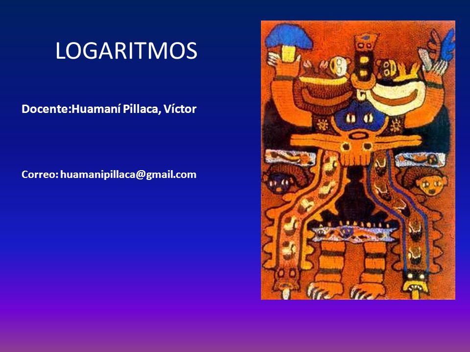 LOGARITMOS Docente:Huamaní Pillaca, Víctor