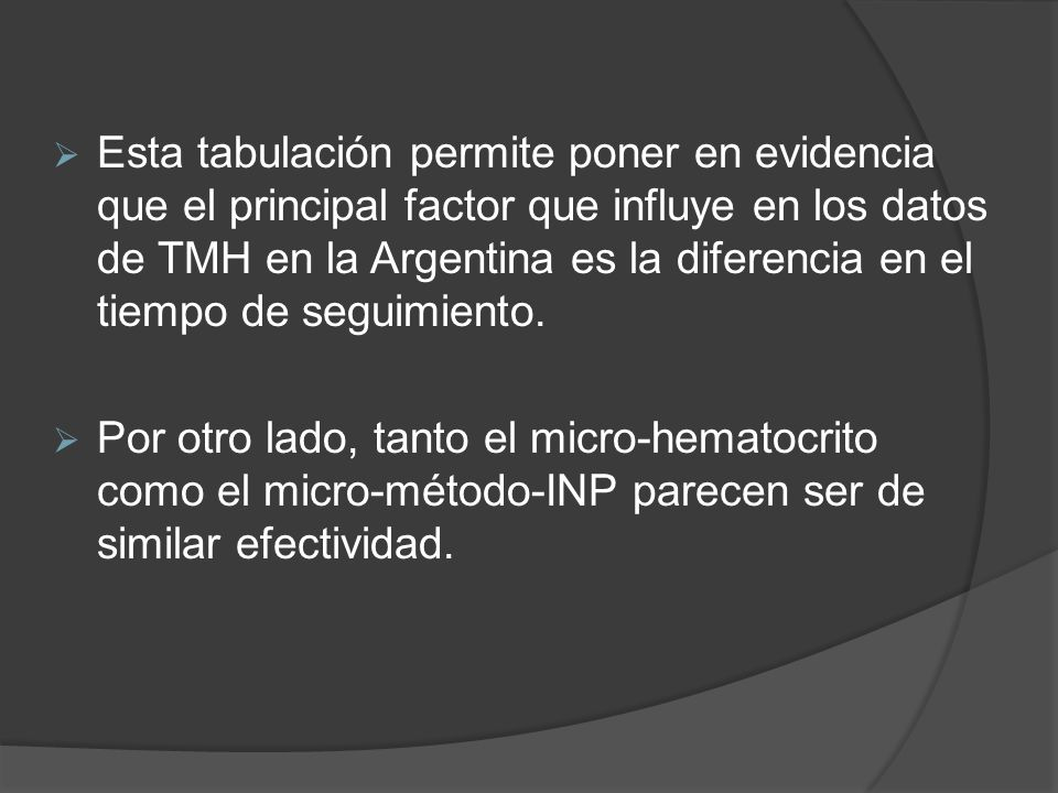 Esta tabulación permite poner en evidencia que el principal factor que influye en los datos de TMH en la Argentina es la diferencia en el tiempo de seguimiento.