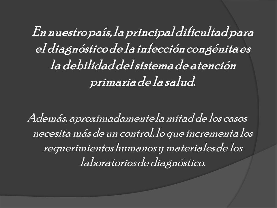 En nuestro país, la principal dificultad para el diagnóstico de la infección congénita es la debilidad del sistema de atención primaria de la salud.