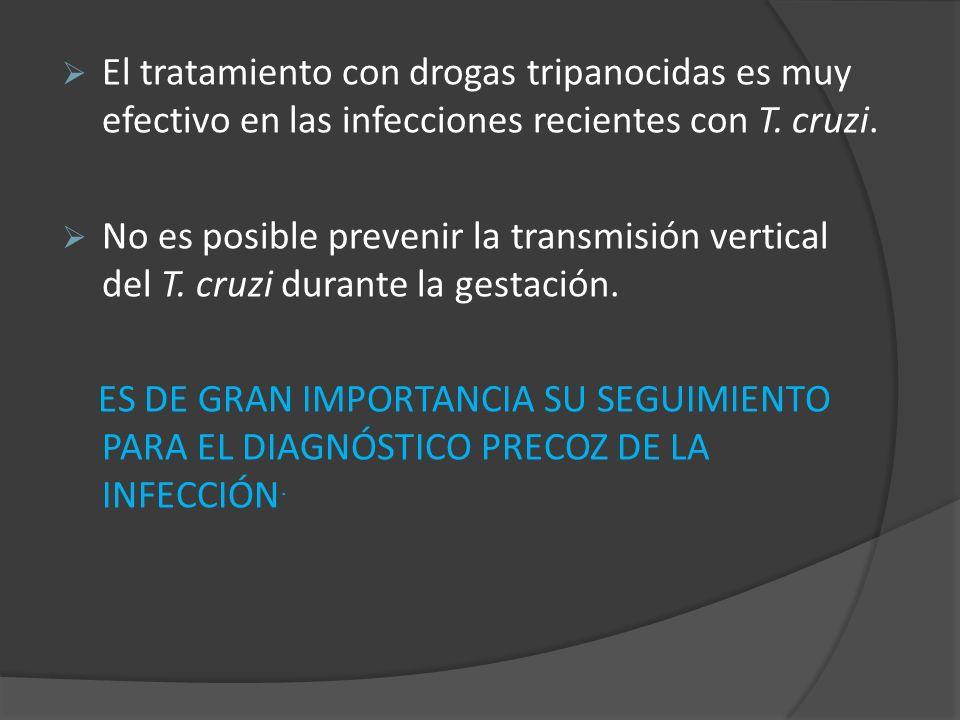 El tratamiento con drogas tripanocidas es muy efectivo en las infecciones recientes con T. cruzi.