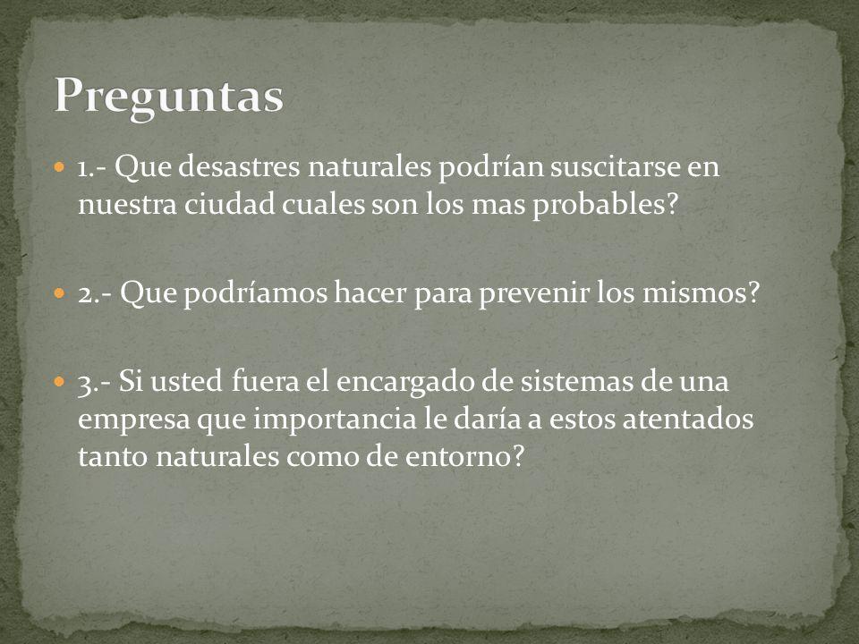 Preguntas 1.- Que desastres naturales podrían suscitarse en nuestra ciudad cuales son los mas probables