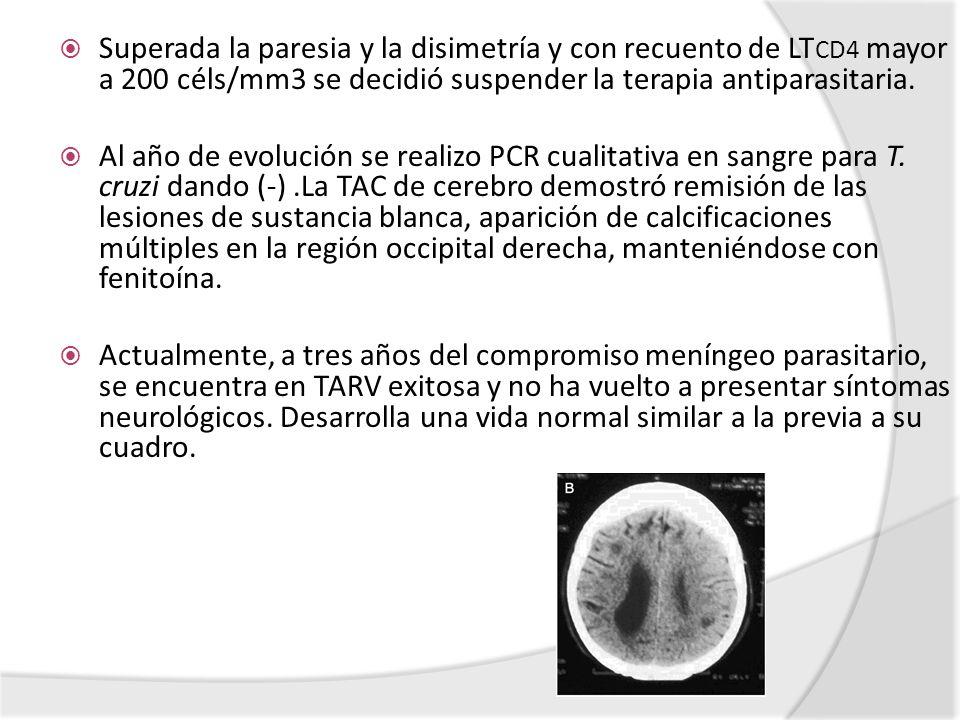 Superada la paresia y la disimetría y con recuento de LTCD4 mayor a 200 céls/mm3 se decidió suspender la terapia antiparasitaria.