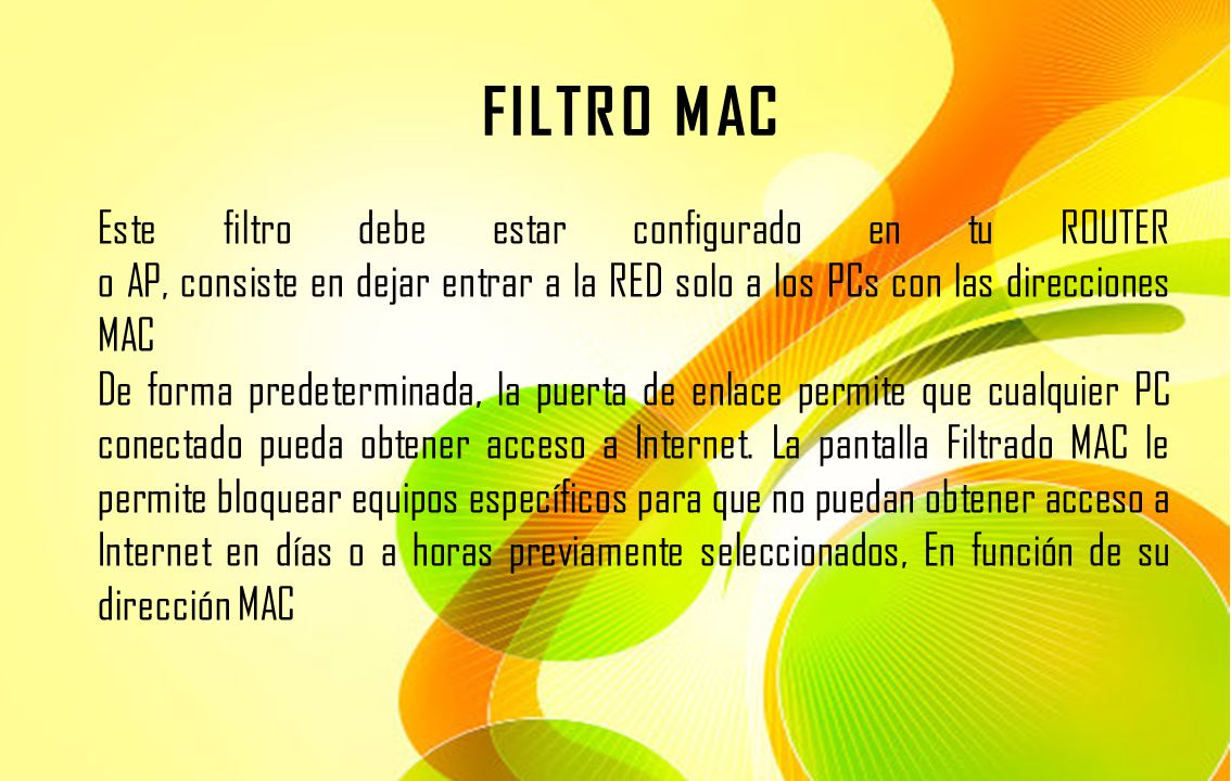 FILTRO MAC Este filtro debe estar configurado en tu ROUTER o AP, consiste en dejar entrar a la RED solo a los PCs con las direcciones MAC.