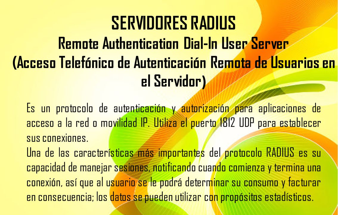 SERVIDORES RADIUS Remote Authentication Dial-In User Server (Acceso Telefónico de Autenticación Remota de Usuarios en el Servidor)