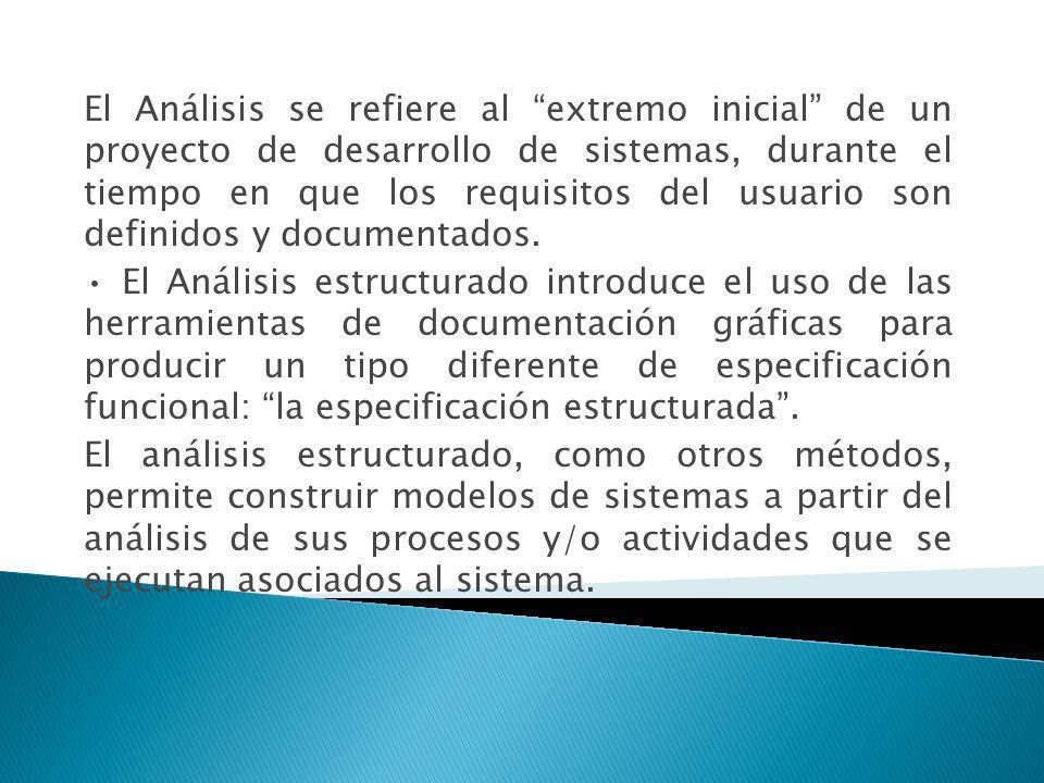 El Análisis se refiere al extremo inicial de un proyecto de desarrollo de sistemas, durante el tiempo en que los requisitos del usuario son definidos y documentados.