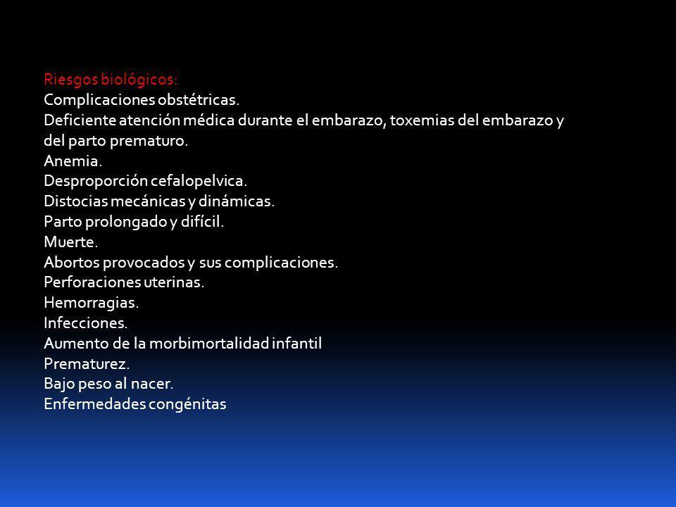 Riesgos biológicos: Complicaciones obstétricas. Deficiente atención médica durante el embarazo, toxemias del embarazo y del parto prematuro.