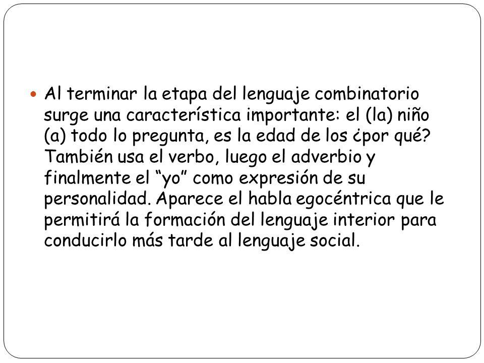 Al terminar la etapa del lenguaje combinatorio surge una característica importante: el (la) niño (a) todo lo pregunta, es la edad de los ¿por qué.