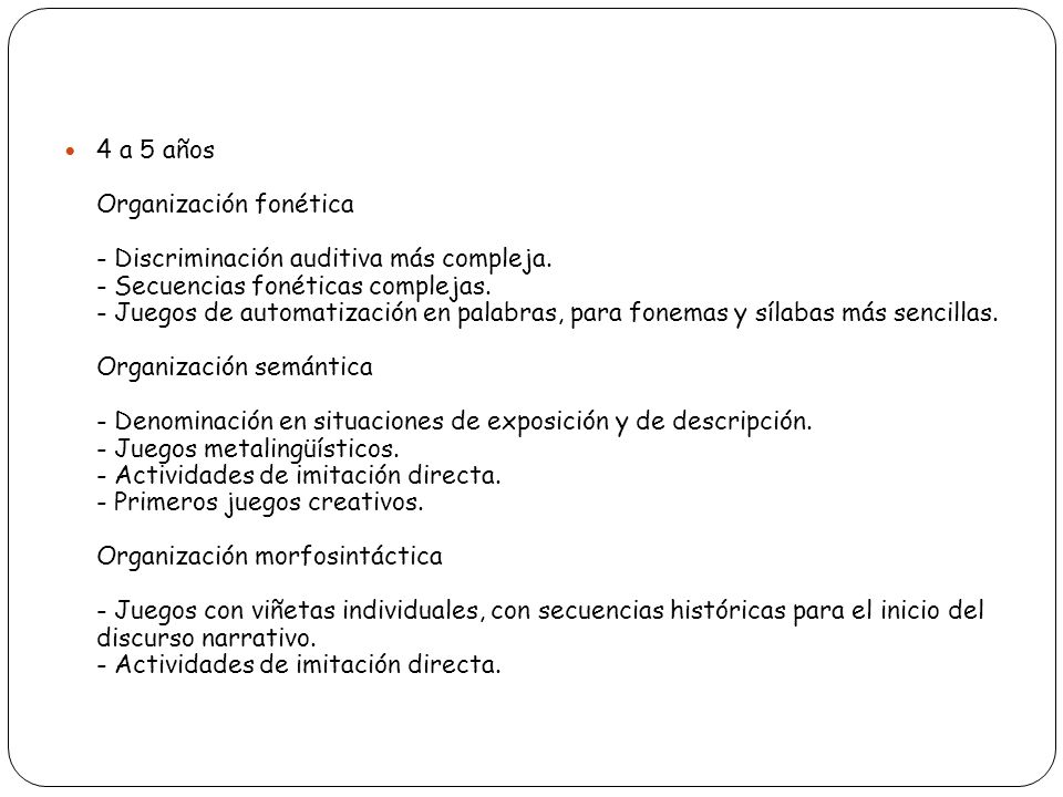4 a 5 años Organización fonética - Discriminación auditiva más compleja.