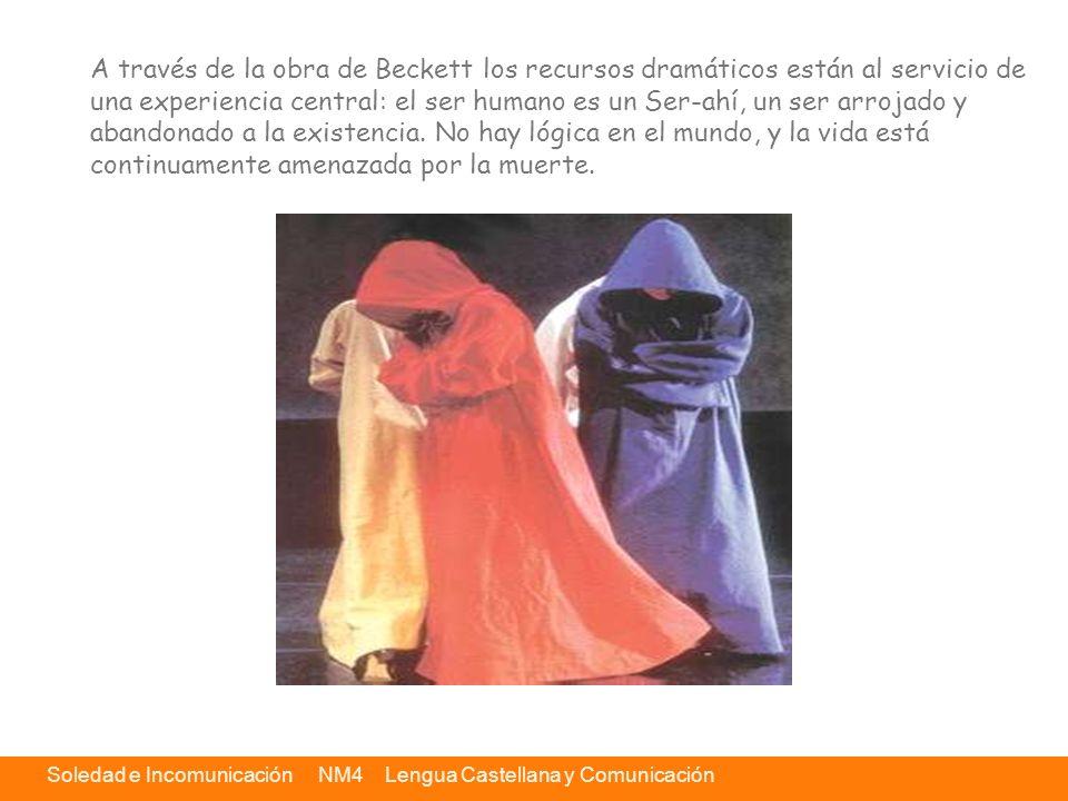 A través de la obra de Beckett los recursos dramáticos están al servicio de una experiencia central: el ser humano es un Ser-ahí, un ser arrojado y abandonado a la existencia.