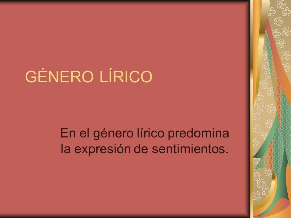 En el género lírico predomina la expresión de sentimientos.
