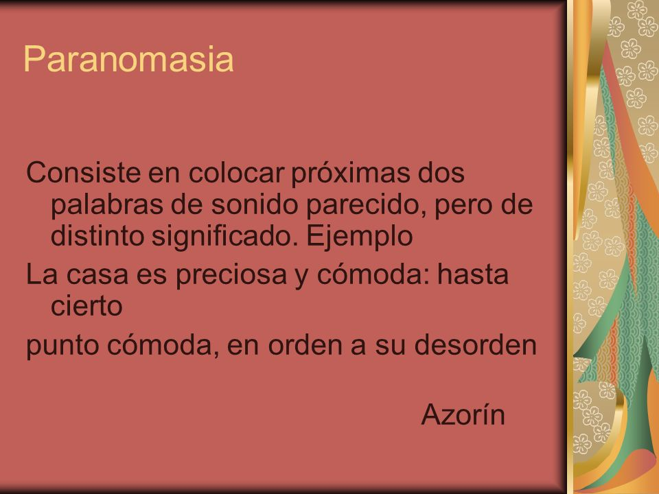 Paranomasia Consiste en colocar próximas dos palabras de sonido parecido, pero de distinto significado. Ejemplo.