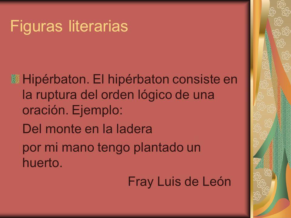 Figuras literarias Hipérbaton. El hipérbaton consiste en la ruptura del orden lógico de una oración. Ejemplo: