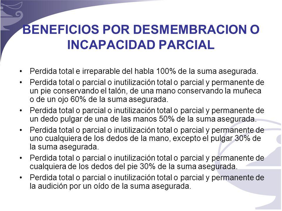 BENEFICIOS POR DESMEMBRACION O INCAPACIDAD PARCIAL