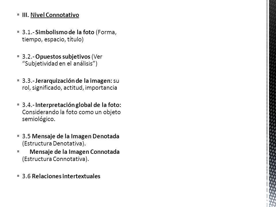 III. Nivel Connotativo 3.1.- Simbolismo de la foto (Forma, tiempo, espacio, título) 3.2.- Opuestos subjetivos (Ver Subjetividad en el análisis )