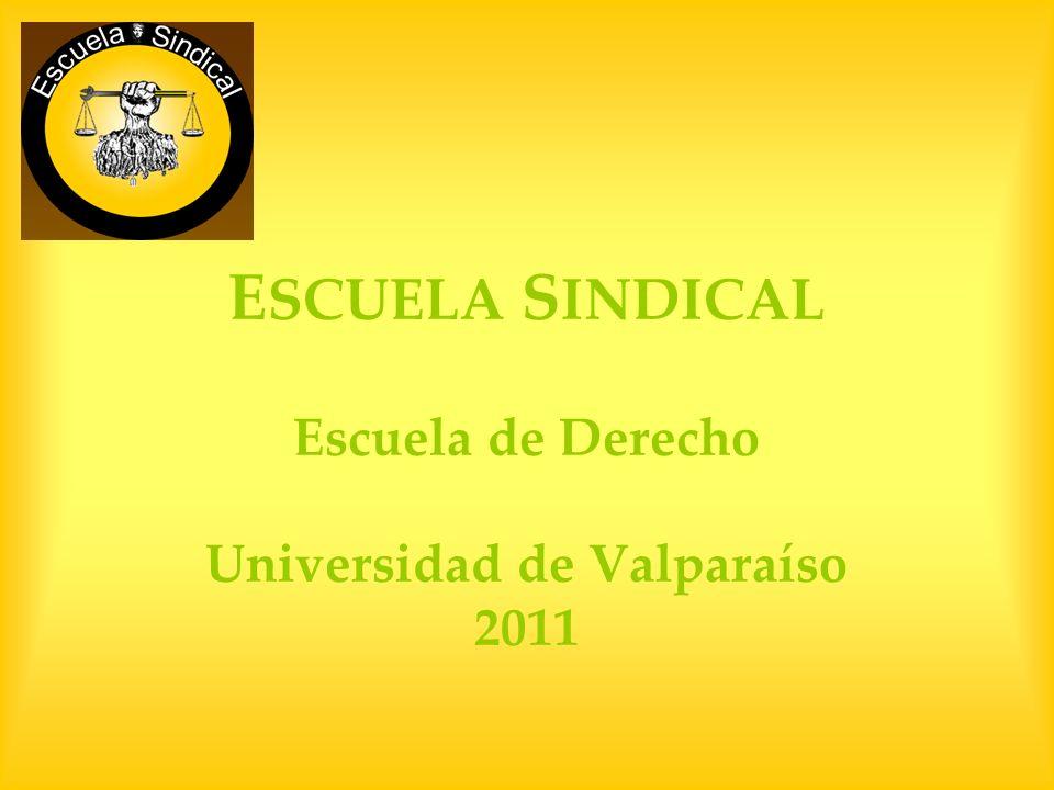 ESCUELA SINDICAL Escuela de Derecho Universidad de Valparaíso 2011