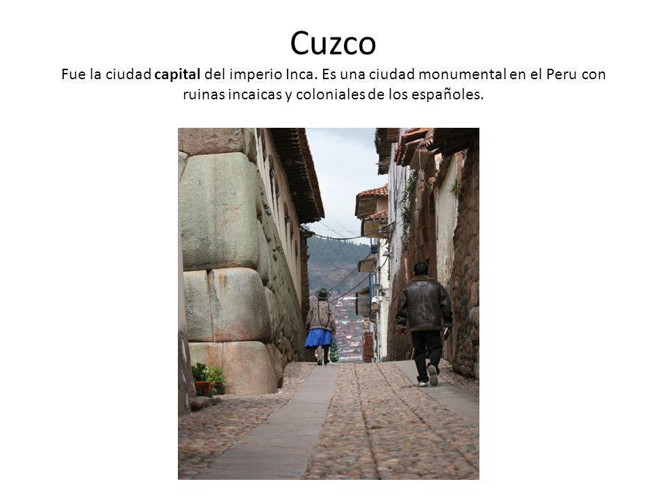 Cuzco Fue la ciudad capital del imperio Inca