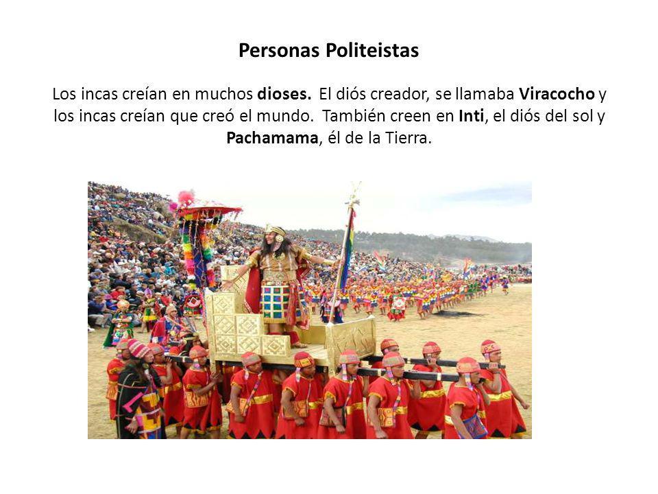 Personas Politeistas Los incas creían en muchos dioses