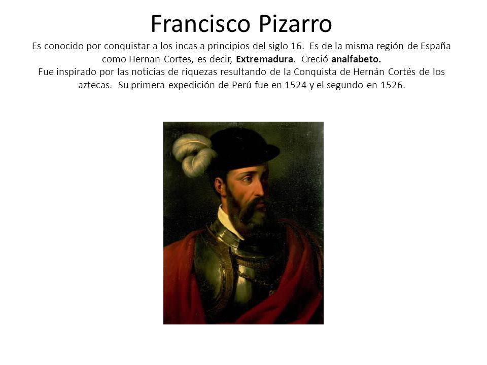 Francisco Pizarro Es conocido por conquistar a los incas a principios del siglo 16.