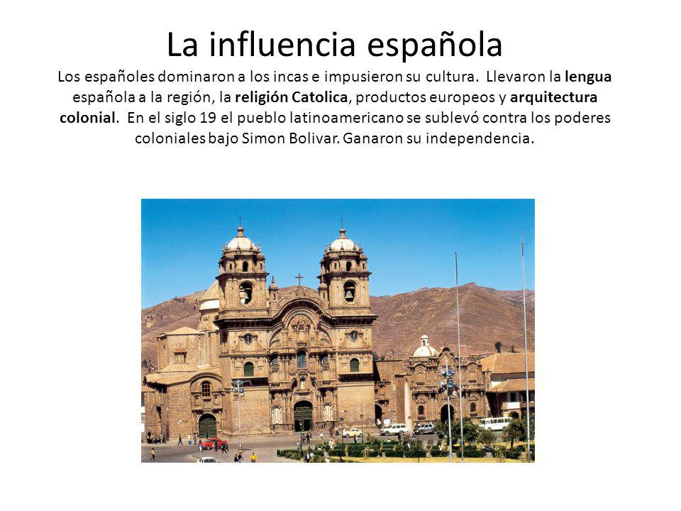 La influencia española Los españoles dominaron a los incas e impusieron su cultura.