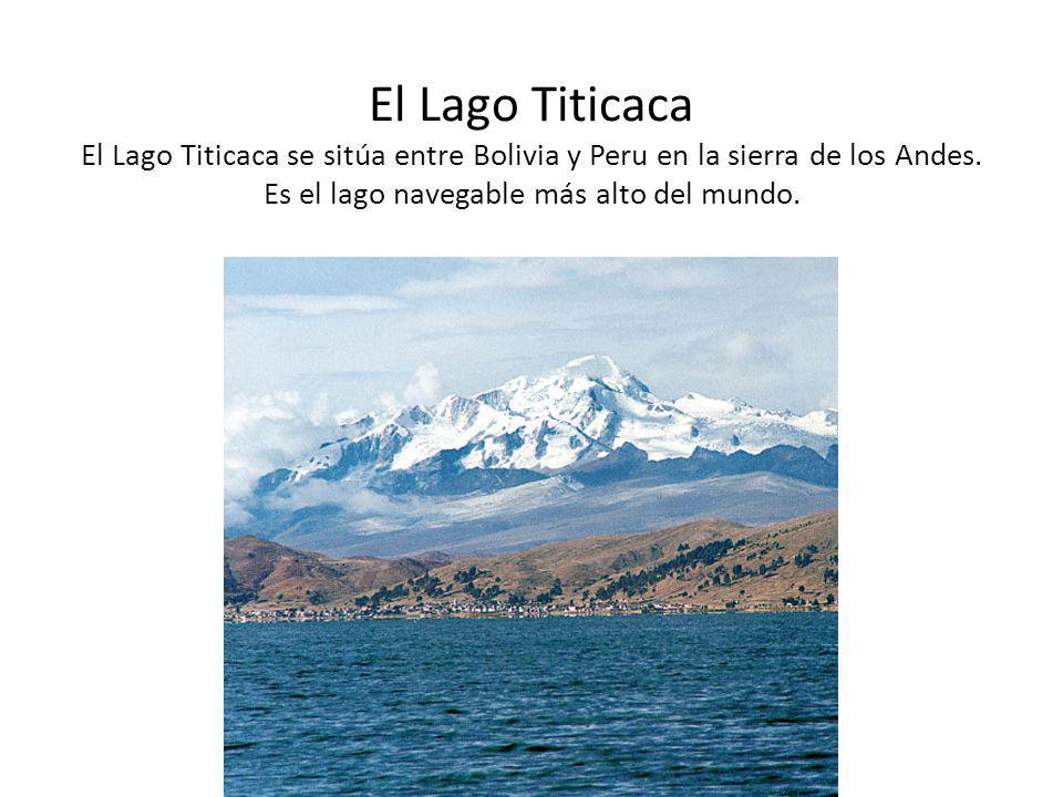 El Lago Titicaca El Lago Titicaca se sitúa entre Bolivia y Peru en la sierra de los Andes.