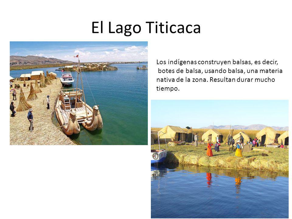 El Lago Titicaca Los indígenas construyen balsas, es decir,