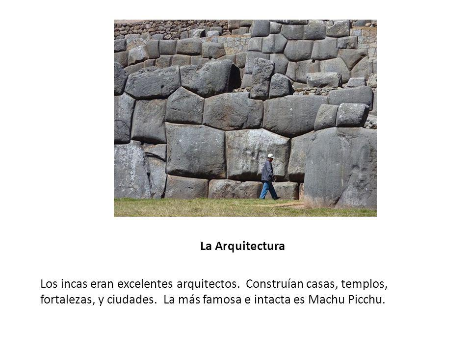 La Arquitectura Los incas eran excelentes arquitectos.