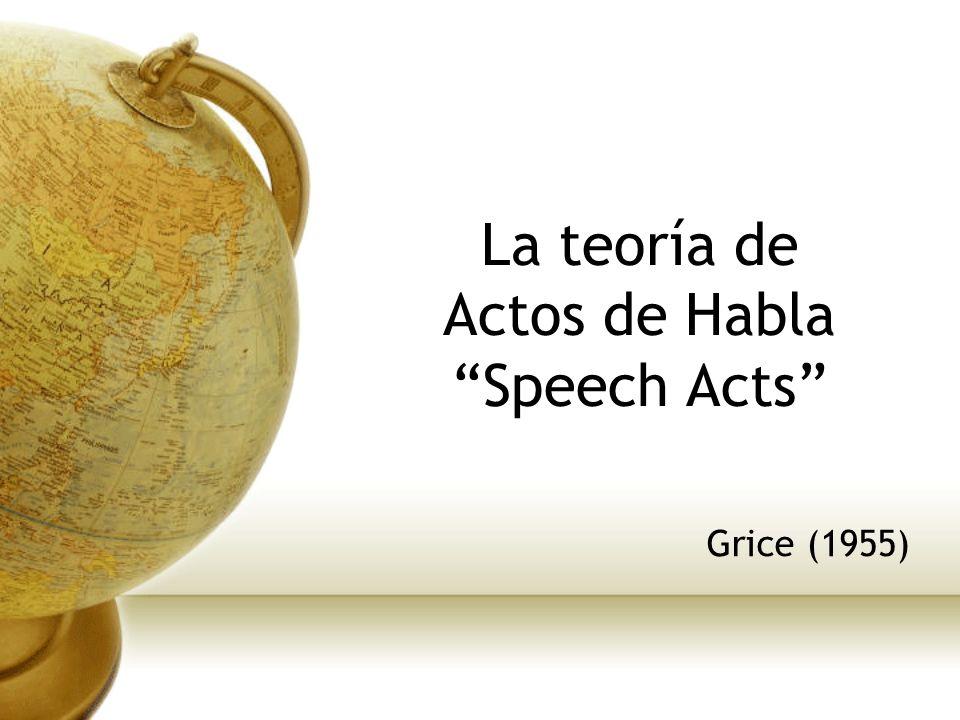 La teoría de Actos de Habla Speech Acts
