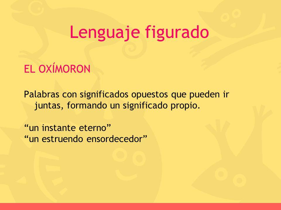 Lenguaje figurado EL OXÍMORON