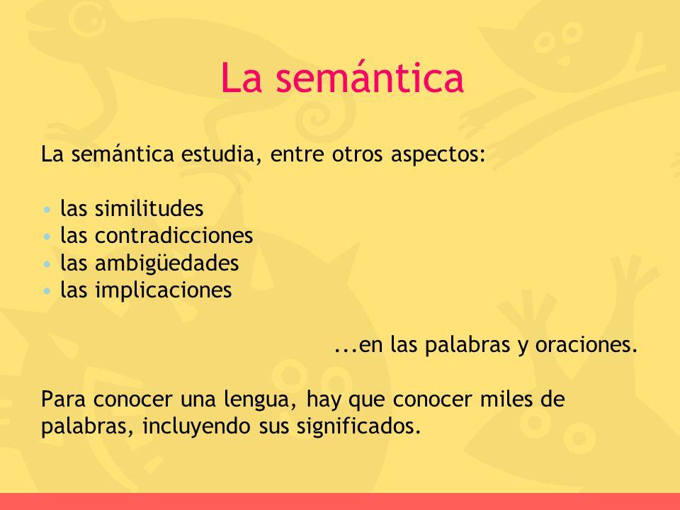 La semántica La semántica estudia, entre otros aspectos:
