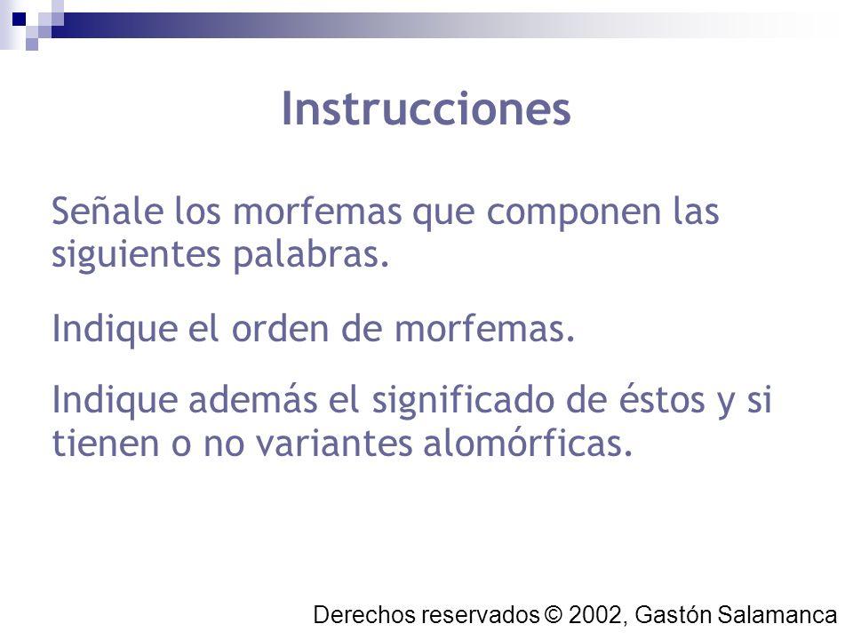 Instrucciones Señale los morfemas que componen las siguientes palabras. Indique el orden de morfemas.