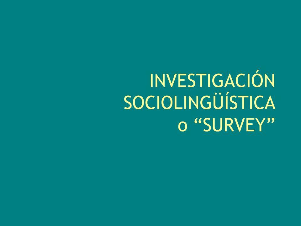 INVESTIGACIÓN SOCIOLINGÜÍSTICA o SURVEY
