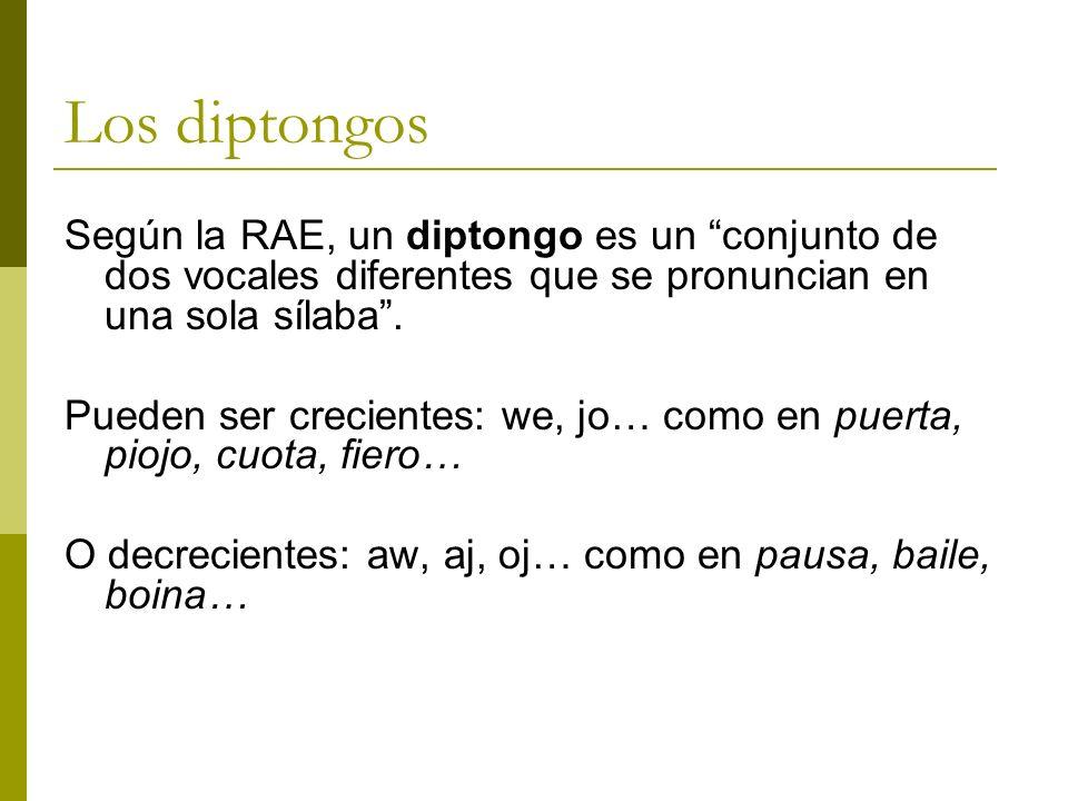 Los diptongos Según la RAE, un diptongo es un conjunto de dos vocales diferentes que se pronuncian en una sola sílaba .