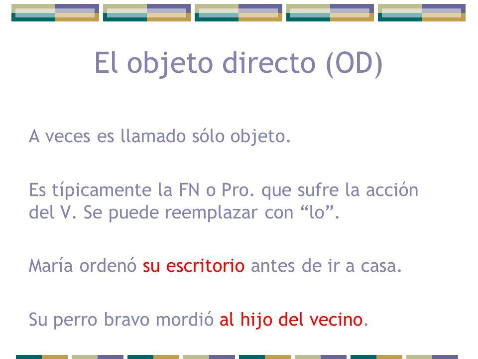 El objeto directo (OD) A veces es llamado sólo objeto.