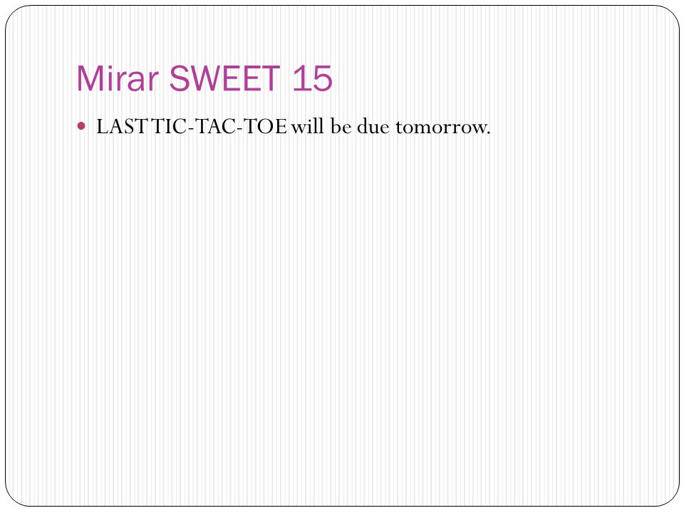 Mirar SWEET 15 LAST TIC-TAC-TOE will be due tomorrow.