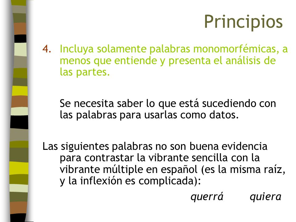 Principios Incluya solamente palabras monomorfémicas, a menos que entiende y presenta el análisis de las partes.