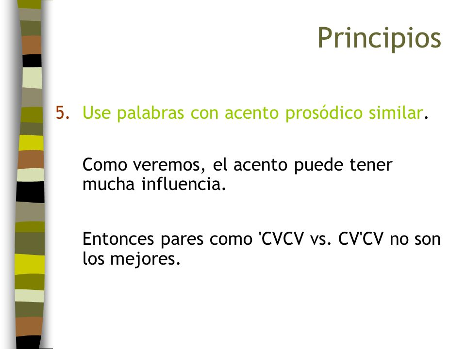 Principios Use palabras con acento prosódico similar.