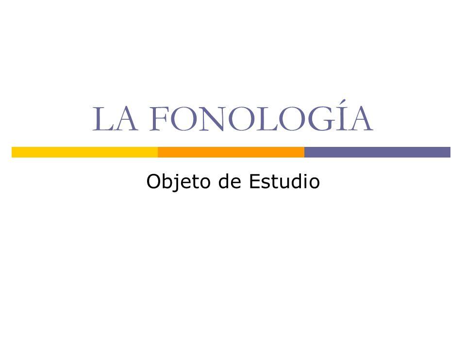 LA FONOLOGÍA Objeto de Estudio