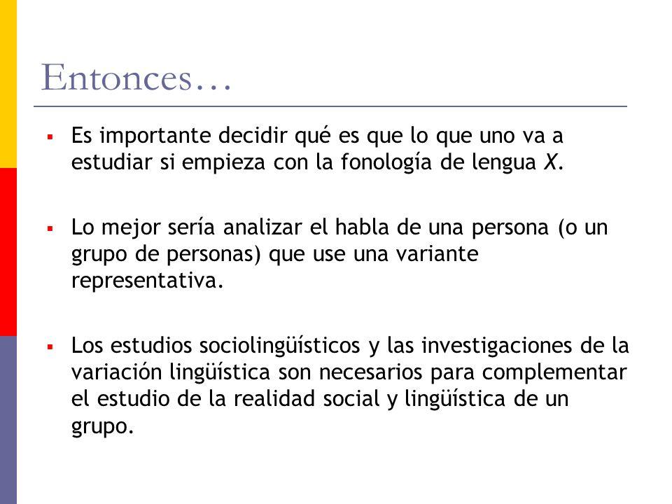 Entonces…Es importante decidir qué es que lo que uno va a estudiar si empieza con la fonología de lengua X.