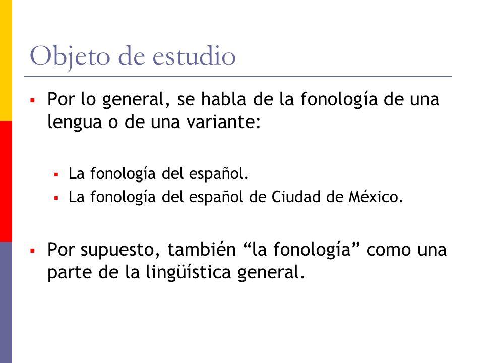 Objeto de estudio Por lo general, se habla de la fonología de una lengua o de una variante: La fonología del español.