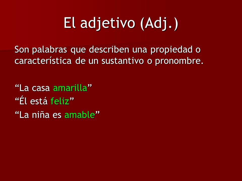 El adjetivo (Adj.) Son palabras que describen una propiedad o característica de un sustantivo o pronombre.