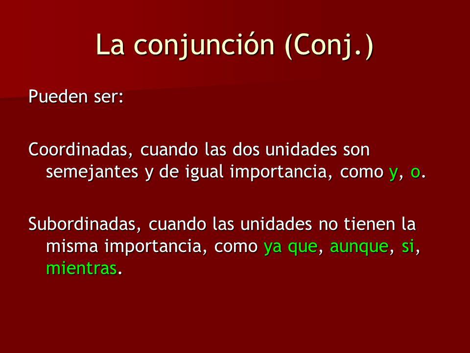 La conjunción (Conj.) Pueden ser: