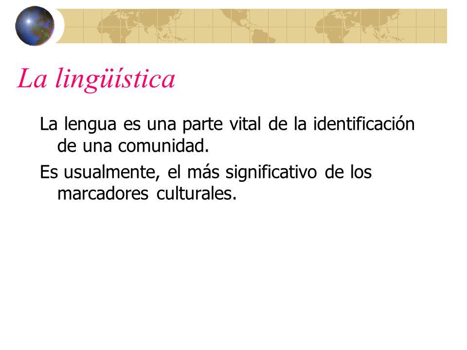 La lingüística La lengua es una parte vital de la identificación de una comunidad.