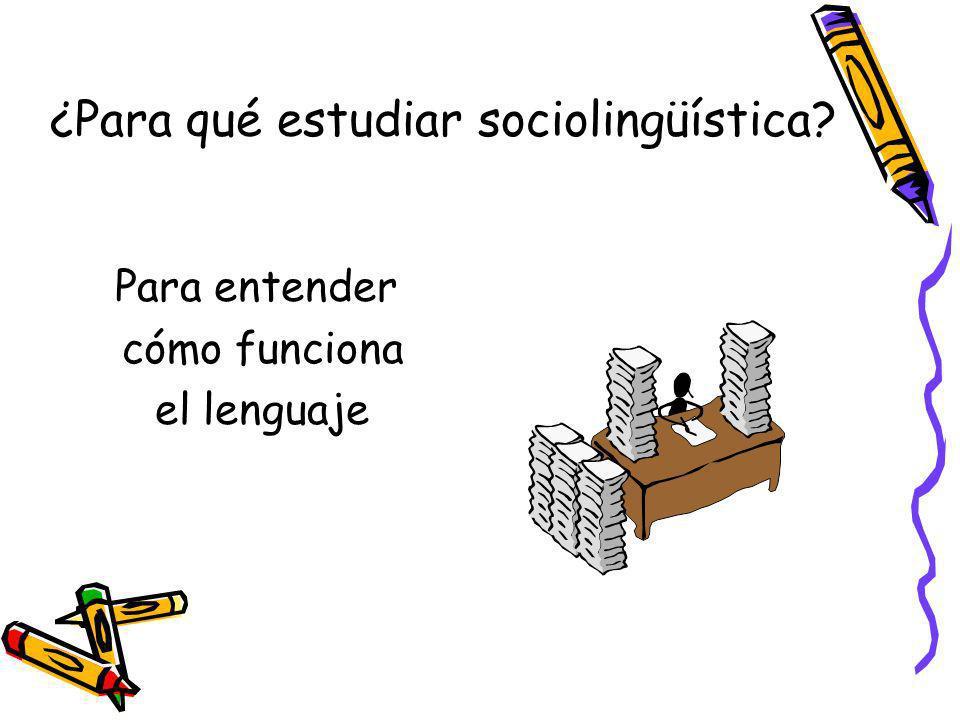 ¿Para qué estudiar sociolingüística