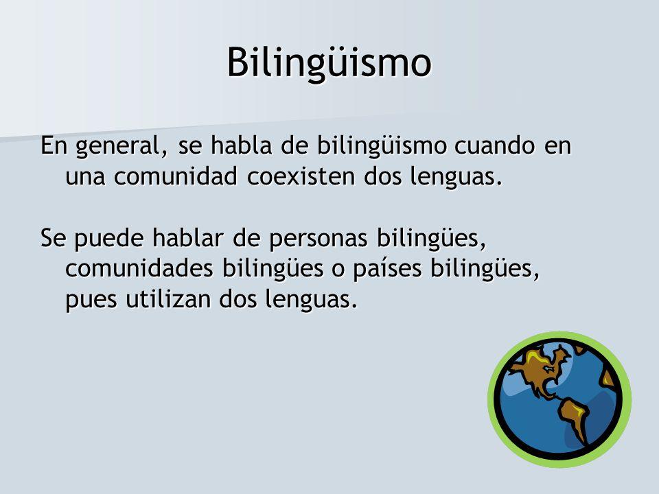 BilingüismoEn general, se habla de bilingüismo cuando en una comunidad coexisten dos lenguas.
