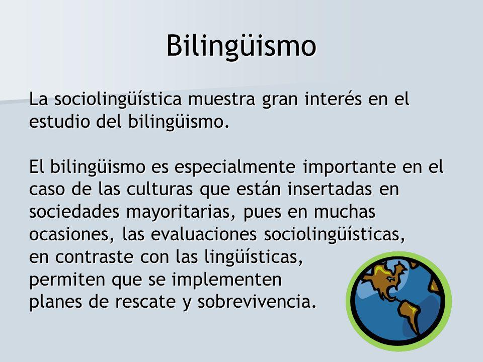 Bilingüismo La sociolingüística muestra gran interés en el estudio del bilingüismo.