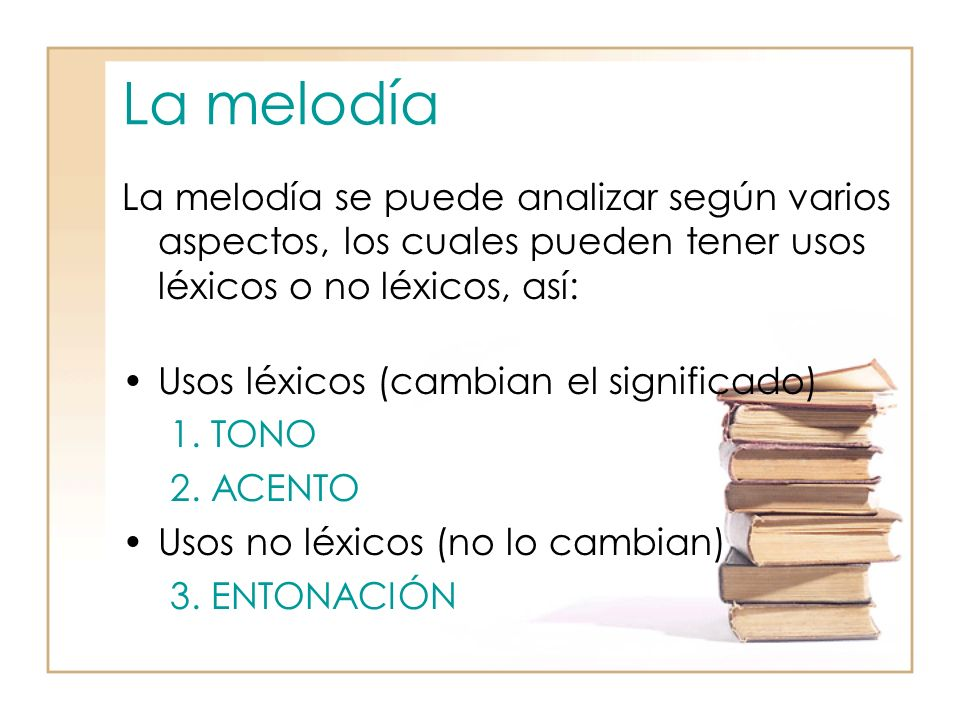 La melodía La melodía se puede analizar según varios aspectos, los cuales pueden tener usos léxicos o no léxicos, así:
